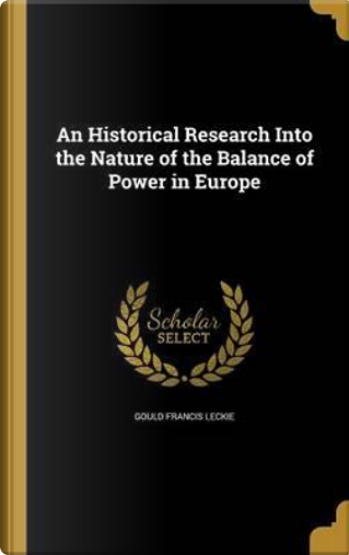 HISTORICAL RESEARCH INTO THE N by Gould Francis Leckie