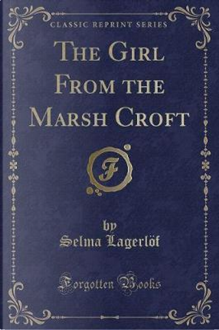 The Girl From the Marsh Croft (Classic Reprint) by Selma Lagerlöf