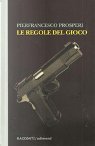 Le regole del gioco by Pier Francesco Prosperi