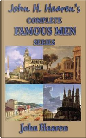John H. Haaren's Complete Famous Men Series by John H. Haaren