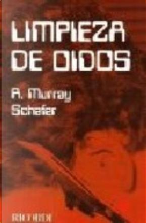 Limpieza de oídos by R. Murray Schafer