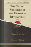 The Secret Societies of the European Revolution, Vol. 1 of 2 (Classic Reprint) by Thomas Frost
