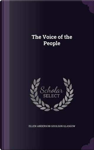 The Voice of the People by Ellen Anderson Gholson Glasgow