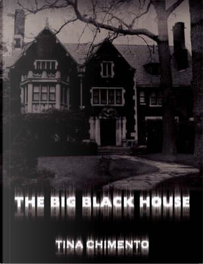 The Big Black House by Tina Chimento