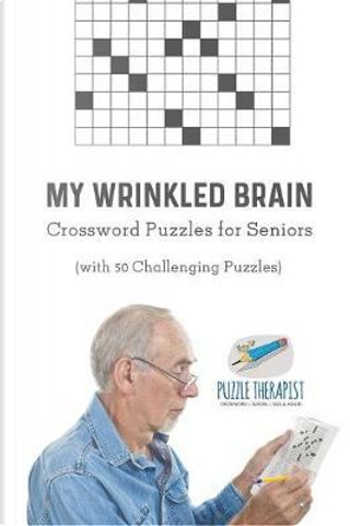 My Wrinkled Brain | Crossword Puzzles for Seniors (with 50 Challenging Puzzles) by Puzzle Therapist