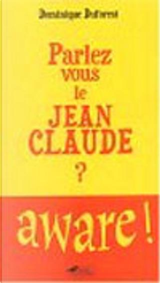 Parlez-vous le Jean-Claude ? by Dominique Duforest