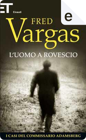 L'uomo a rovescio by Fred Vargas