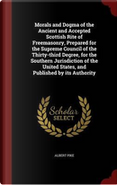 Morals and Dogma of the Ancient and Accepted Scottish Rite of Freemasonry. Prepared for the Supreme Council of the Thirty-Third Degree, for the ... United States, and Published by Its Authority by Albert Pike