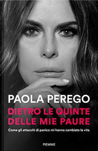 Dietro le quinte delle mie paure by Paola Perego