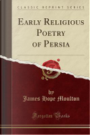 Early Religious Poetry of Persia (Classic Reprint) by James Hope Moulton