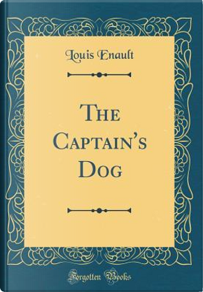 The Captain's Dog (Classic Reprint) by Louis Enault