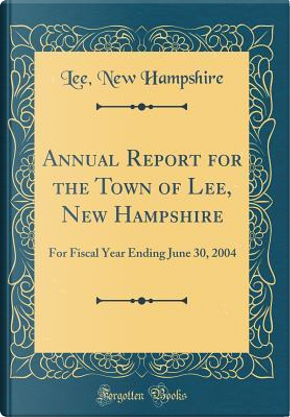 Annual Report for the Town of Lee, New Hampshire by Lee New Hampshire