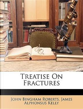 Treatise on Fractures by John Bingham Roberts