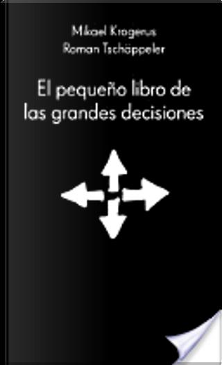 El pequeño libro de las grandes decisiones by Mikael Krogerus, Roman Tschäppeler