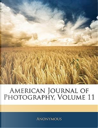 American Journal of Photography, Volume 11 by ANONYMOUS