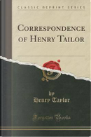 Correspondence of Henry Tailor (Classic Reprint) by Henry Taylor