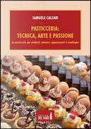 Pasticceria. Tecnica, arte e passione by Samuele Calzari