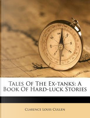 Tales of the Ex-Tanks by Clarence Louis Cullen