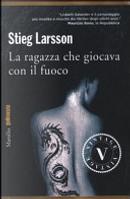 La ragazza che giocava con il fuoco by Stieg Larsson