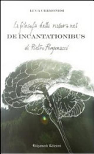 La filosofia della natura nel De incantationibus di Pietro Pomponazzi by Luca Cremonesi