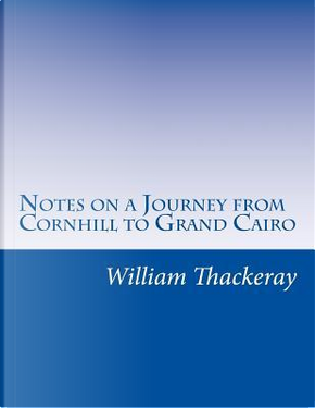 Notes on a Journey from Cornhill to Grand Cairo by William Makepeace Thackeray