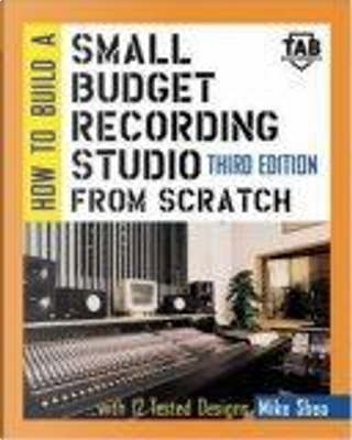 How to Build a Small Budget Recording Studio from Scratch... by F.Alton Everest, Michael Shea