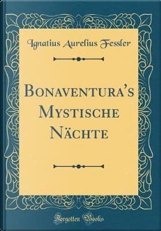 Bonaventura's Mystische Nächte (Classic Reprint) by Ignatius Aurelius Fessler