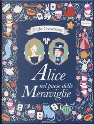Alice nel paese delle meraviglie. Fiabe cercatrova da Lewis Carroll. Ediz. a colori by Sarah Powell