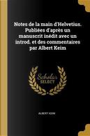 Notes de la Main d'Helvetius. Publiées d'Après Un Manuscrit Inédit Avec Un Introd. Et Des Commentaires Par Albert Keim by Albert Keim