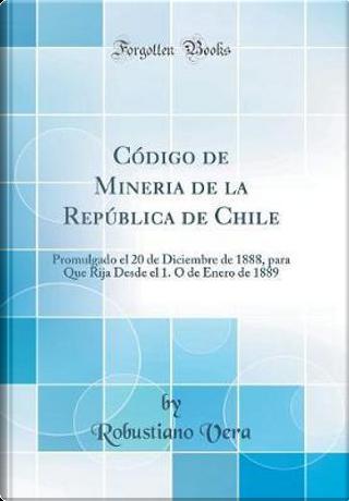 Código de Mineria de la República de Chile by Robustiano Vera