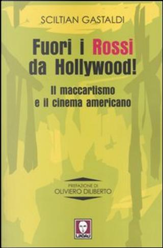 Fuori i Rossi da Hollywood! Il maccartismo e il cinema americano by Sciltian Gastaldi