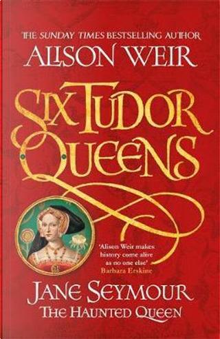 Six Tudor Queens 3 by Alison Weir