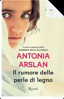 Il rumore delle perle di legno by Antonia Arslan