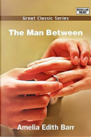 The Man Between by Amelia Edith Barr