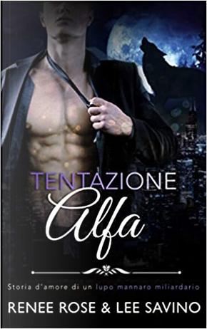Tentazione alfa by Lee Savino, Renee Rose