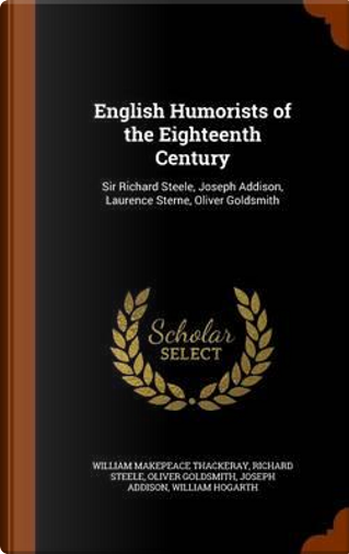 English Humorists of the Eighteenth Century by William Makepeace Thackeray