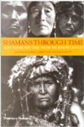 Shamans Through Time by Francis Huxley, Jeremy Narby