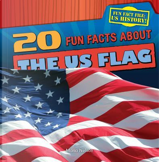 20 Fun Facts About the US Flag by Maria Nelson