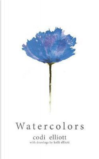 Water Colors by Codi Elliott
