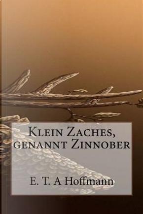 Klein Zaches, Genannt Zinnober by E. T. A. Hoffmann