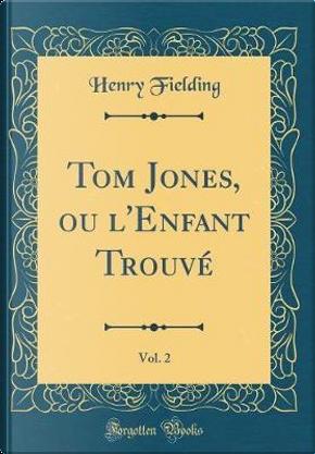 Tom Jones, ou l'Enfant Trouvé, Vol. 2 (Classic Reprint) by Henry Fielding