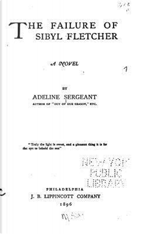 The Failure of Sibyl Fletcher by Adeline Sergeant