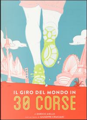 Il giro del mondo in 30 corse. Ediz. illustrata by Enrico Aiello