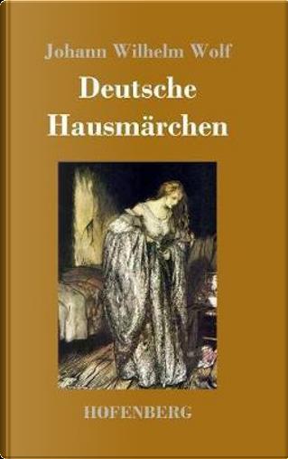 Deutsche Hausmärchen by Johann Wilhelm Wolf