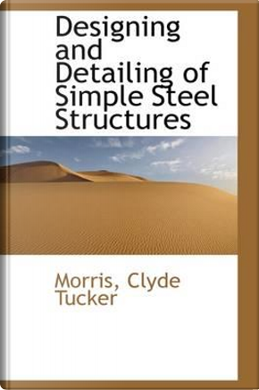 Designing and Detailing of Simple Steel Structures by Clyde T. Morris
