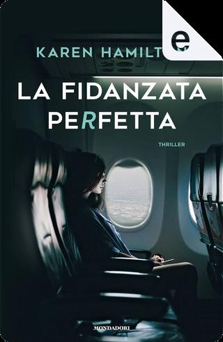 La fidanzata perfetta by Karen Hamilton