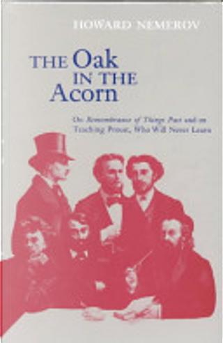 The Oak in the Acorn by Howard Nemerov
