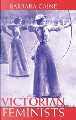 Victorian Feminists by Barbara Caine