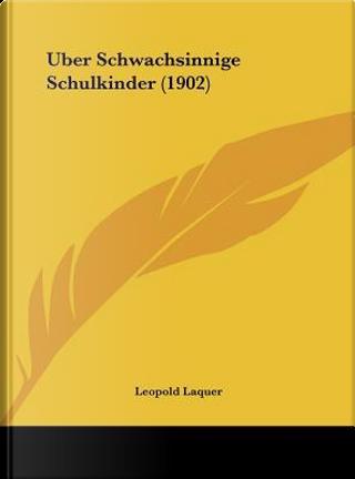Uber Schwachsinnige Schulkinder (1902) by Leopold Laquer