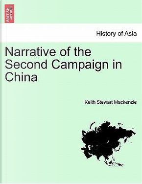 Narrative of the Second Campaign in China by Keith Stewart Mackenzie